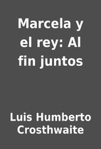 Marcela y el rey: Al fin juntos by Luis…