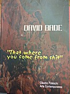 David Bade: That where you come from shit…