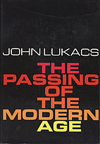 The Passing of the Modern Age by John Lukacs