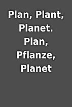 Plan, Plant, Planet. Plan, Pflanze, Planet