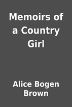 Memoirs of a Country Girl by Alice Bogen…