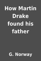 How Martin Drake found his father by G.…