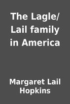 The Lagle/Lail family in America by Margaret…