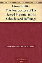 Eikon Basilike: The Pourtraicture of His…