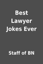 Best Lawyer Jokes Ever by Staff of BN