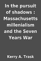In the pursuit of shadows : Massachusetts…
