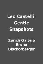 Leo Castelli: Gentle Snapshots by Zurich…