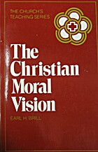 The Christian Moral Vision by Earl H. Brill