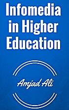 Infomedia in Higher Education by Amjad Ali