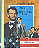 The Story of the Election of Abraham Lincoln…