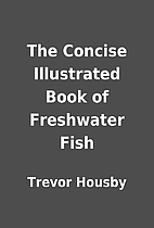 The Concise Illustrated Book of Freshwater…