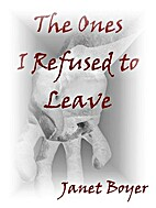The Ones I Refused to Leave by Janet Boyer