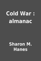 Cold War : almanac by Sharon M. Hanes