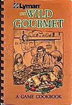 The Wild Gourmet: A Game Cookbook by Barbara…