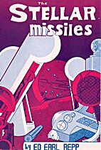 The Stellar Missiles by Ed Earl Repp