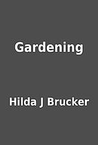 Gardening by Hilda J Brucker