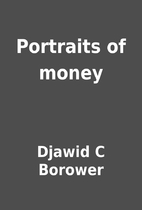 Portraits of money by Djawid C Borower