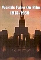 Worlds Fairs On Film 1 : 1915-1939