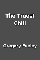 The Truest Chill by Gregory Feeley