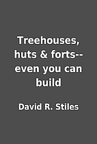 Treehouses, huts & forts-- even you can…