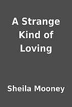 A Strange Kind of Loving by Sheila Mooney