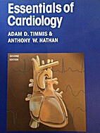 Essentials of Cardiology by Adam D. Timmis