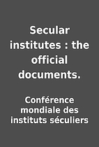 Secular institutes : the official documents.…