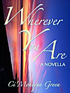 Wherever You Are: A Novella by…