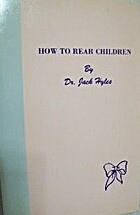 How to Rear Children by Jack Hyles