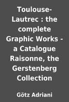 Toulouse-Lautrec : the complete Graphic…