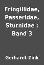 Fringillidae, Passeridae, Sturnidae : Band 3…