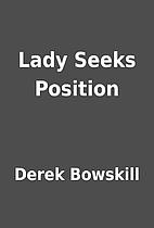 Lady Seeks Position by Derek Bowskill