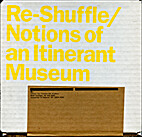 Re-Shuffle / Notions of an Itinerant Museum…