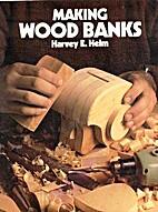 Making wood banks by Harvey E. Helm
