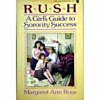 Rush: A girl's guide to sorority success by…