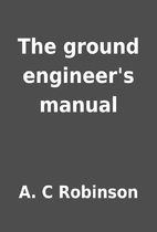 The ground engineer's manual by A. C…