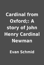 Cardinal from Oxford;: A story of John Henry…