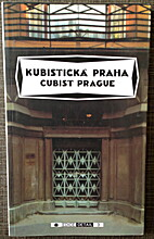 CUBIST PRAGUE, 1909 - 1925; A GUIDEBOOK /…