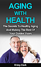 Aging With Health: The Secrets To Healthy…