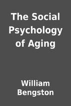 The Social Psychology of Aging by William…