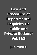 Law and Procedure of Departmental Enquiries…