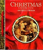 Christmas Cooking by Arabella Boxer