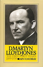 David Martyn Lloyd-Jones the First Forty…