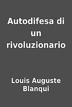 Autodifesa di un rivoluzionario by Louis…