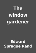 The window gardener by Edward Sprague Rand