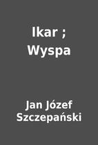 Ikar ; Wyspa by Jan Józef Szczepański