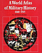World Atlas of Military History: 1860-1945…
