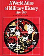 World Atlas of Military History: 1860-1945…