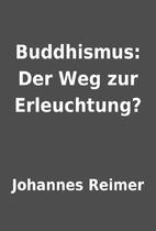 Buddhismus: Der Weg zur Erleuchtung? by…
