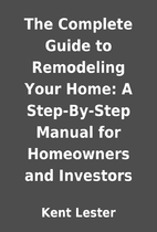 The Complete Guide to Remodeling Your Home:…